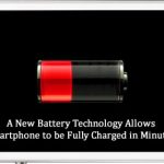 A New Battery Technology Allows Smartphone to be Fully Charged in Minutes