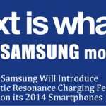 Samsung Will Introduce Magnetic Resonance Charging Feature on its 2014 Smartphones