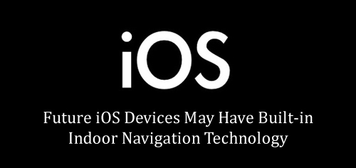 Future iOS Devices May Have Built-in Indoor Navigation Technology
